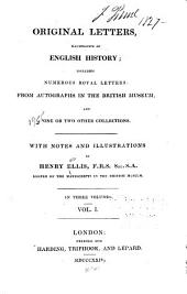 Original Letters Illustrative of English History: Including Numerous Royal Letters from Autographs in the British Museum, and One Or Two Other Collections : with Notes and Illustrations
