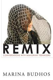 Remix: Conversations with Immigrant Teenagers