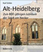 Alt-Heidelberg: Zum 800-jährigen Jubiläum der Stadt am Neckar