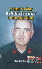 A Talent for War: The Military Biography of Lt Gen Sagat Singh