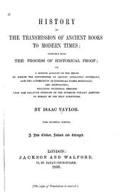 History of the Transmission of Ancient Books to Modern Times: Together with The Process of Historical Proof, Or, A Concise Account of the Means by which the Genuineness of Ancient Literature Generally, and the Authenticity of Historical Works Especially are Ascertained : Including Incidental Remarks Upon the Relative Strength of the Evidence Usually Adduced in Behalf of the Holy Scriptures