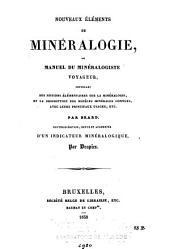 Nouveaux éléments de minéralogie, ou, Manuel du minéralogiste voyageur: contenant des notions élémentaires sur la minéralogie et la description des espèces minérales connues, avec leurs principaux usages, etc, Volume2