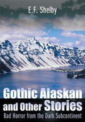 Gothic Alaskan and Other Stories: Bad Horror from the Dark Subcontinent