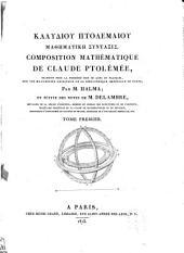 Composition mathématique de Claude Ptolémée: traduite pour la première fois du grec en français, sur les manuscrits originaux de la Bibliothèque impériale de Paris, Volume1