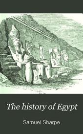 The History of Egypt: From the Earliest Times Till the Conquest by the Arabs, A.D. 640, Volume 1