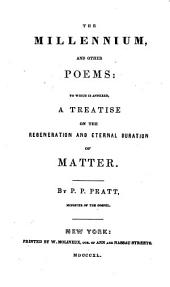 The millennium and other poems: to which is annexed a treatise on the regeneration and eternal duration of matter