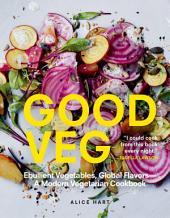 Good Veg: Ebullient Vegetables, Global Flavors—A Modern Vegetarian Cookbook