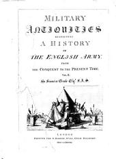 Military Antiquities Respecting a History of the English Army: From the Conquest to the Present Time, Volume 2