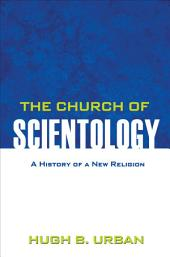 The Church of Scientology: A History of a New Religion