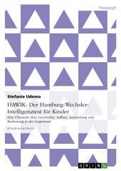 HAWIK: Der Hamburg-Wechsler-Intelligenztest für Kinder: Eine Übersicht über Geschichte, Aufbau, Auswertung und Bedeutung in der Gegenwart