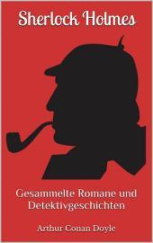 Sherlock Holmes - Gesammelte Romane und Detektivgeschichten (Illustriert): 43 Titel in einem Buch - Eine Studie in Scharlachrot, Das Zeichen der Vier, Das Tal der Angst, ...