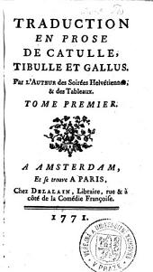 Traduction en prose de Catulle, Tibulle et Gallus: Tome premier, Volume1