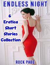 Endless Night: 6 Erotica Short Stories Collection