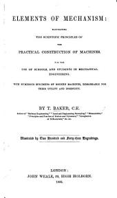Elements of Mechanism: elucidating the scientific principles of the practical construction of machines ... Illustrated, etc