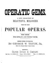 Operatic Gems: A New Collection of Beautiful Melodies from the Most Popular Operas ; First Series: for Soprano and Tenor Voices ; Arranged Expressly for Parlor Use