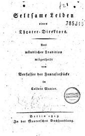 Seltsame Leiden eines Theaterdirektors: aus mündliche Tradition mitgethelt vom Verfasser der Fantasiestücke in Callot's Manier