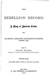 The Rebellion Record: A Diary of American Events, with Documents, Narratives, Illustrative Incidents, Poetry, Etc, Volume 11