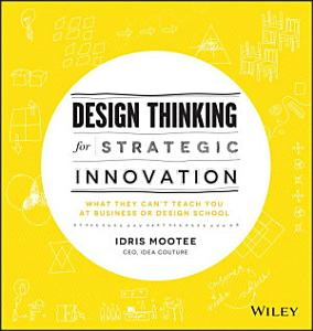 Design Thinking for Strategic Innovation Book