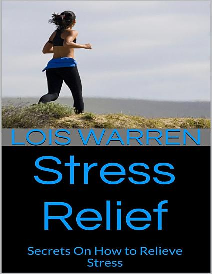 Stress Relief  Secrets On How to Relieve Stress PDF