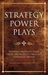 Strategy power plays: Winning business ideas from the world's greatest strategic minds: Niccolo Machiavelli and Sun Tzu