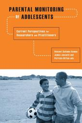 Parental Monitoring of Adolescents: Current Perspectives for Researchers and Practitioners
