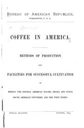 Coffee in America: Methods of Production and Facilities for Successful Cultivation in Mexico, the Central American States, Brazil and Other South American Countries, and the West Indies