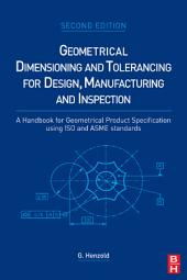 Geometrical Dimensioning and Tolerancing for Design, Manufacturing and Inspection: A Handbook for Geometrical Product Specification using ISO and ASME standards, Edition 2