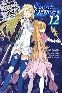 Is It Wrong to Try to Pick Up Girls in a Dungeon  On the Side  Sword Oratoria  Vol  12  light novel  PDF