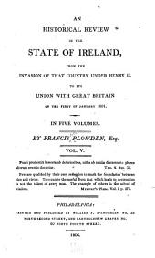 An Historical Review of the State of Ireland from the Invasion of that Country Under Henry II. to Its Union with Great Britain on the First of January 1801...