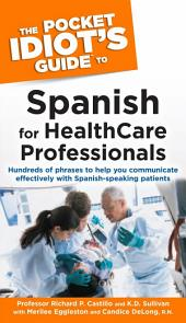 The Pocket Idiot's Guide to Spanish For Health Care Professionals