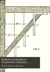 Radford's cyclopedia of construction: carpentry, building and architecture, based on the practical experience of a large staff of experts in actual construction work, Volume 8