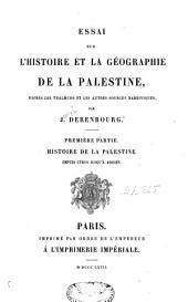 Essai sur l'histoire et la géographie de la Palestine, d'après les Thalmuds et les autres sources rabbiniques: histoire de la Palestine depuis Cyrus jusqu'à Adrien, Volume1
