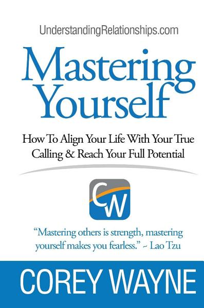 Download Mastering Yourself  How To Align Your Life With Your True Calling   Reach Your Full Potential Book