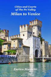 Milan to Venice: Cities and Courts In the Po Valley