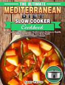 The Ultimate Mediterranean Diet Slow Cooker Cookbook  Quick And Healthy Slow Cooker Mediterranean Recipes To Rapidly Lose Weight  Upgrade Your Body He