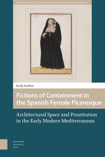 Fictions of Containment in the Spanish Female Picaresque PDF
