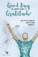 Good Day Start With Gratitude The Five Minute Gratitude Journal The Secret To Living A Happier Life Book PDF