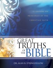 Great Truths of the Bible: 52 Lessons on Principles of the Christian Faith