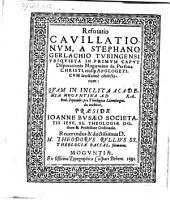 Refutatio cavillationum, a Stephano Gerlachio Tubingensi ubiquista in primum caput disputationis Moguntinae de persona Christi ... quam ... tuebitur ... Theodorus Rullius