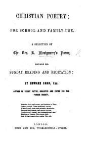Christian Poetry; for school and family use. A selection of the Rev. R. Montgomery's Poems ... By E. Farr