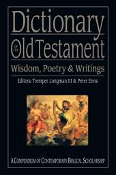 Dictionary of the Old Testament: Wisdom, Poetry & Writings: A Compendium of Contemporary Biblical Scholarship