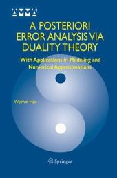 A Posteriori Error Analysis Via Duality Theory: With Applications in Modeling and Numerical Approximations