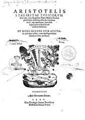 Aristotelis Stagiritae Topicorum libri octo, cum Augustini Niphi medices Suessani ... dilucida interpretatione, atque expositione, ..