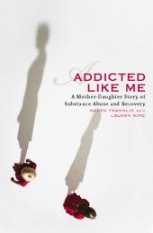 Addicted Like Me: A Mother-Daughter Story of Substance Abuse and Recovery