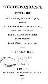 Correspondance littéraire, philosophique et critique: adressée a un souverain d'Allemagne, depuis 1770 jusqu'en 1782, Partie2,Volume3