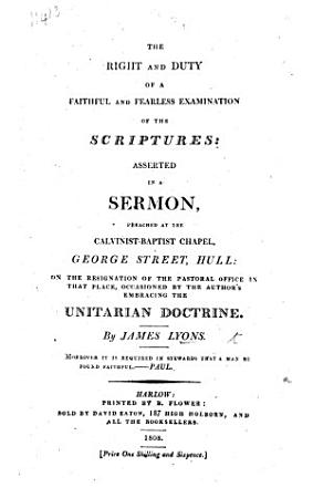 The Right and Duty of a Faithful and Fearless Examination of the Scriptures Asserted in a Sermon  on John V  39   PDF