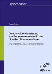 Die fair value-Bilanzierung von Finanzinstrumenten in der aktuellen Finanzmarktkrise: Eine empirische Analyse von Bankenbilanzen