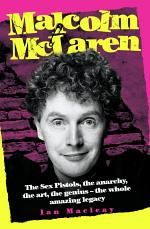 Malcolm McLaren - The Biography: The Sex Pistols, the anarchy, the art, the genius - the whole amazing legacy
