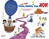 Even More Fizzle, Bubble, Pop & Wow!: Simple Science Experiments for Young Children