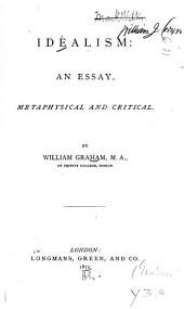 Idealism: An Essay, Metaphysical and Critical